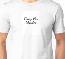 Crazy Old Maurice Unisex T-Shirt