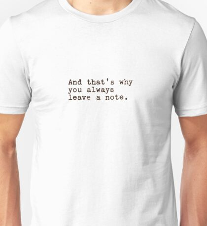 And That's Why You Always Leave a Note Unisex T-Shirt