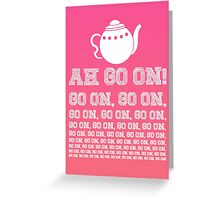Ah Go On! Greeting Card