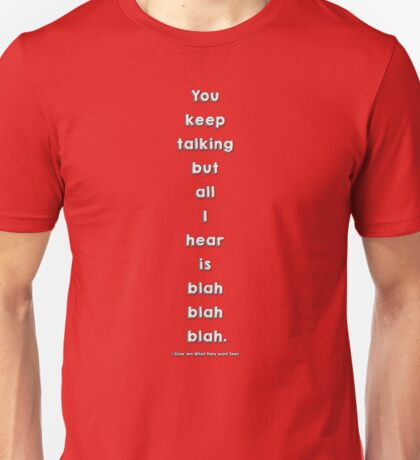 You Keep Talkin' But All I hear is BLAH BLAH BLAH Unisex T-Shirt