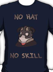 No hat No skill T-Shirt