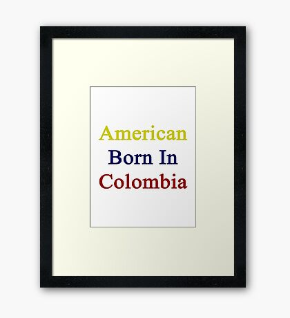 American Born In Colombia  Framed Print
