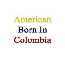 American Born In Colombia  Photographic Print