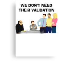 We Don't Need Their Validation Canvas Print