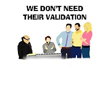 We Don't Need Their Validation Photographic Print