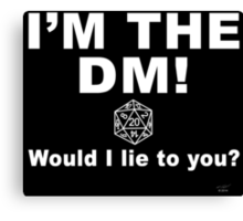 I'm the DM! Would I lie to you? Canvas Print