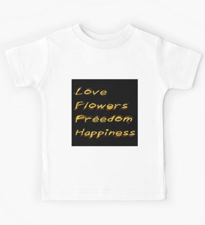 Love, flowers, freedom, Happiness Hippie quote from HAIR Kids Tee