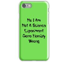 No I Am Not A Science Experiment  iPhone Case/Skin