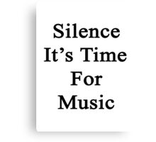 Silence It's Time For Music  Canvas Print