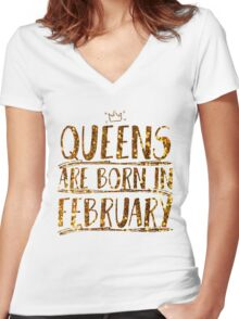 Queens are born in february  Women's Fitted V-Neck T-Shirt