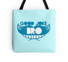 Good joke Bro with smile and mustache Tote Bag