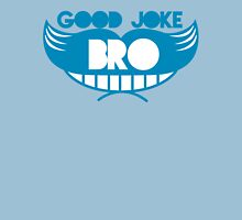 Good joke Bro with smile and mustache Unisex T-Shirt