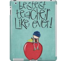 The Bestest Teacher Like Ever ! iPad Case/Skin