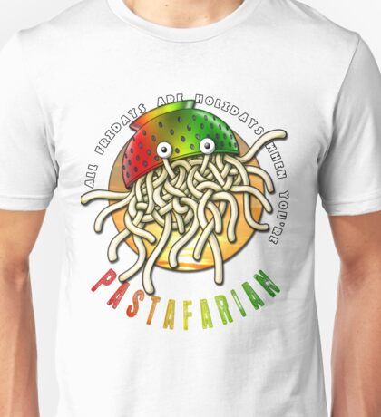Every Friday Is A Holiday When You're PASTAFARIAN - Flying Spaghetti Monster (FSM) Unisex T-Shirt