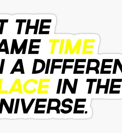 At the same time in a different place in the universe {FULL} Sticker