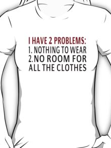 I Have 2 Problems T-Shirt