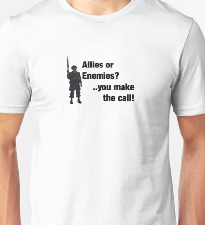 Allies or enemies..your call! Unisex T-Shirt