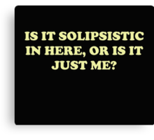 Is It Solipsistic or Is It Just Me? Canvas Print