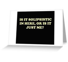Is It Solipsistic or Is It Just Me? Greeting Card