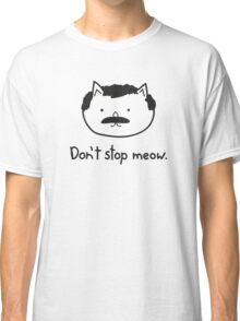 Don't stop meow. Classic T-Shirt