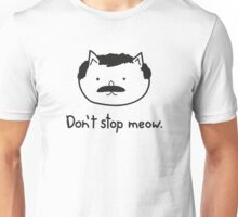 Don't stop meow. Unisex T-Shirt