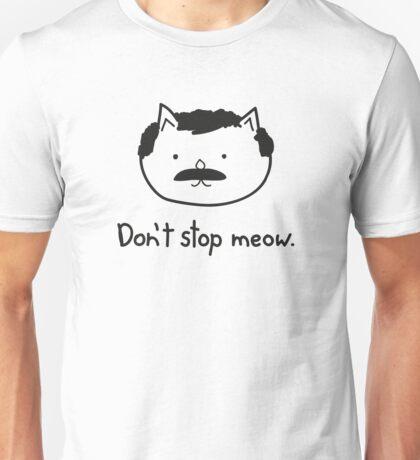 Don't stop meow. Unisex T-Shirt