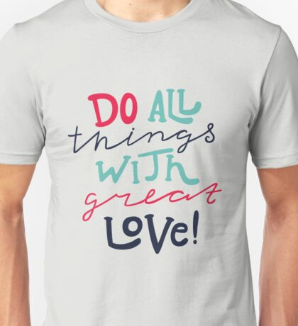 Do All Things With Great Love Unisex T-Shirt