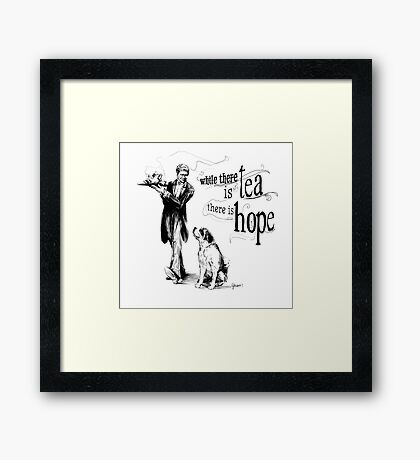 While There Is Tea There Is Hope Framed Print