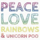 Peace, Love, Rainbows & Unicorn Poo by Rob Price