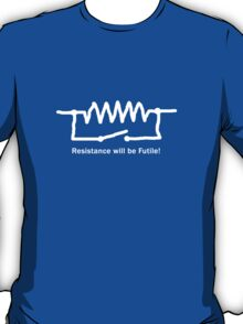 Resistance will be Futile! - Geeky T Shirt T-Shirt