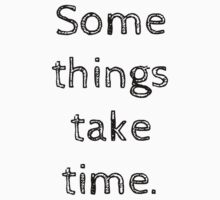 Some things take time. by Rob Price