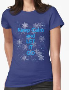 Keep Calm and Let It Go Womens Fitted T-Shirt