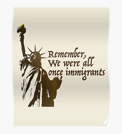 We were all once immigrants Poster