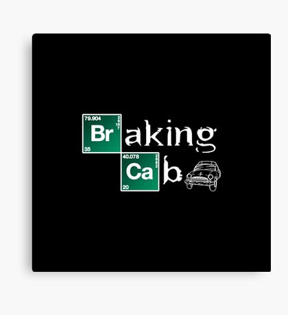 """Breaking Bad Parody """"Braking Cab""""  Canvas Print"""
