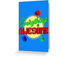 Everything is Awesome Greeting Card