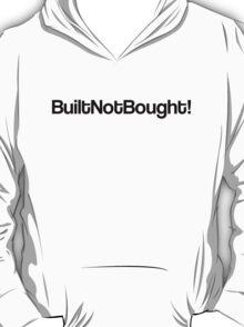 Built Not Bought! T-Shirt