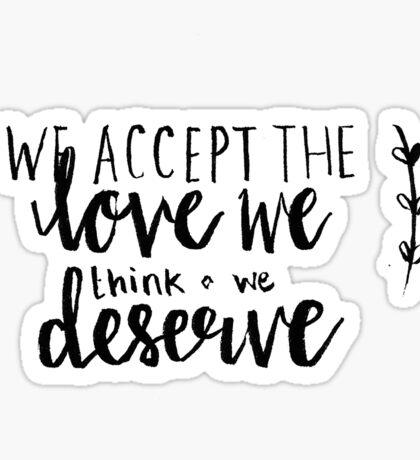 We Accept The Love We Think We Deserve Sticker