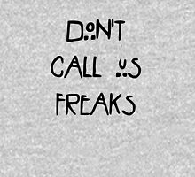 Don't call us freaks! Unisex T-Shirt