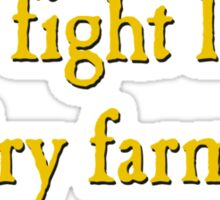You Fight Like A Dairy Farmer Sticker