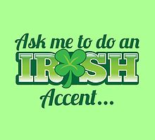 Ask me to do an IRISH accent with green shamrock by jazzydevil