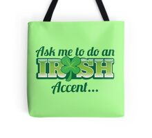 Ask me to do an IRISH accent with green shamrock Tote Bag
