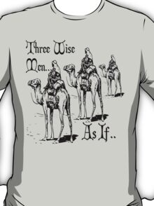 Three Wise Men ... As If T-Shirt