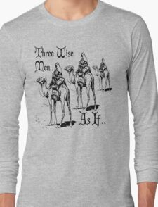 Christmas Humour Three Wise Men ... As If  Long Sleeve T-Shirt