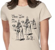 Christmas Humour Three Wise Men ... As If  Womens Fitted T-Shirt