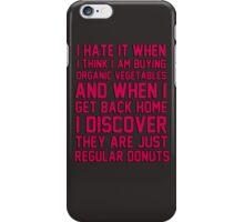 I hate when I think I'm buying ORGANIC vegetables, and I get home to discover they are just REGULAR donuts! iPhone Case/Skin
