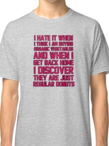 I hate when I think I'm buying ORGANIC vegetables, and I get home to discover they are just REGULAR donuts! Classic T-Shirt