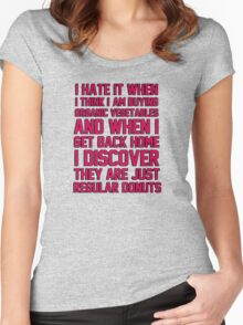 I hate when I think I'm buying ORGANIC vegetables, and I get home to discover they are just REGULAR donuts! Women's Fitted Scoop T-Shirt