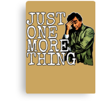 Just one more thing! Canvas Print