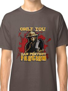 Only YOU can prevent FASCISM Classic T-Shirt