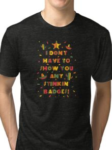 Stinkin Badges Tri-blend T-Shirt